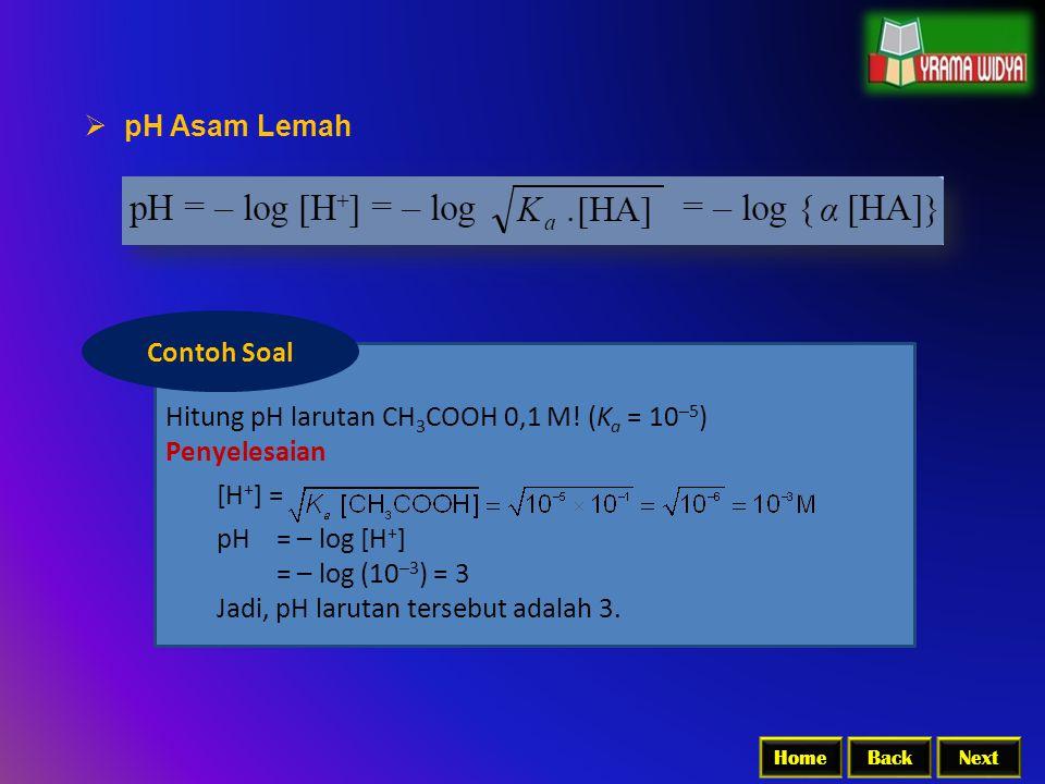 Hitung pH larutan CH3COOH 0,1 M! (Ka = 10–5) Penyelesaian [H+] =
